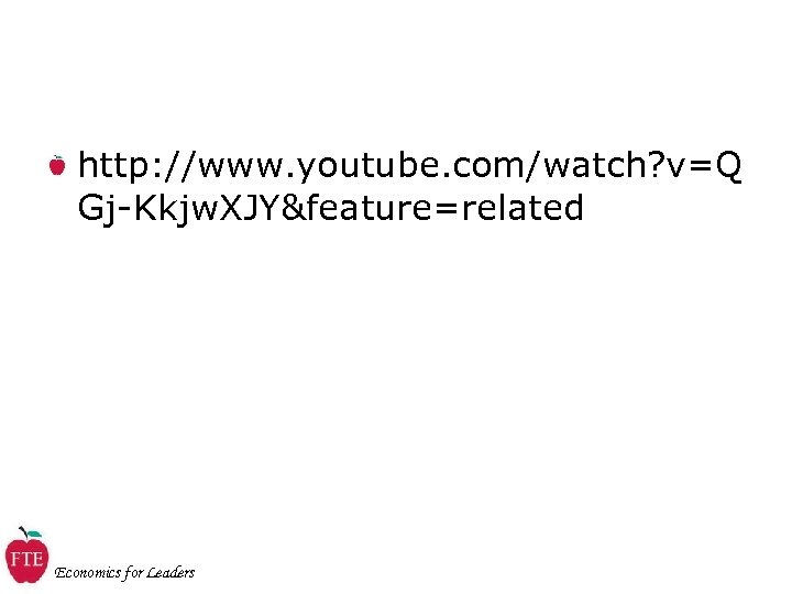 http: //www. youtube. com/watch? v=Q Gj-Kkjw. XJY&feature=related Economics for Leaders
