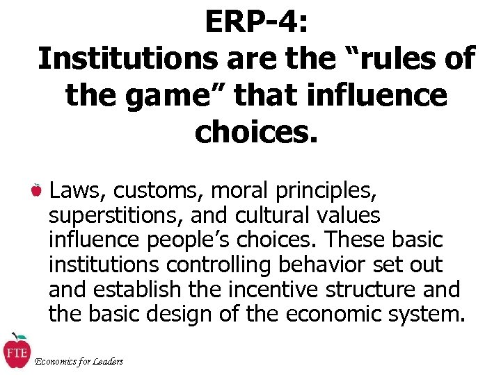 """ERP-4: Institutions are the """"rules of the game"""" that influence choices. Laws, customs, moral"""
