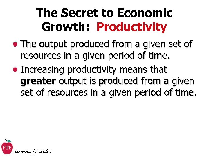 The Secret to Economic Growth: Productivity The output produced from a given set of