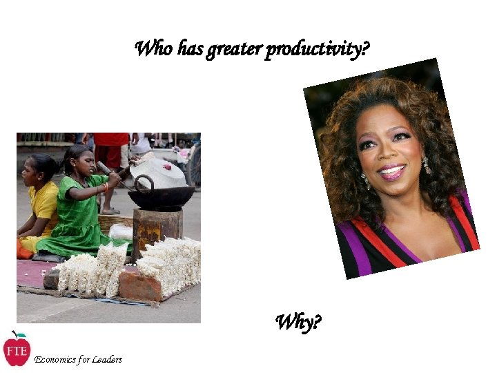 Who has greater productivity? Why? Economics for Leaders