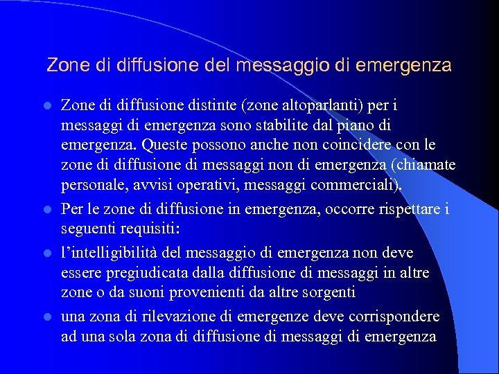 Zone di diffusione del messaggio di emergenza Zone di diffusione distinte (zone altoparlanti) per