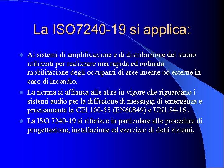 La ISO 7240 -19 si applica: Ai sistemi di amplificazione e di distribuzione del