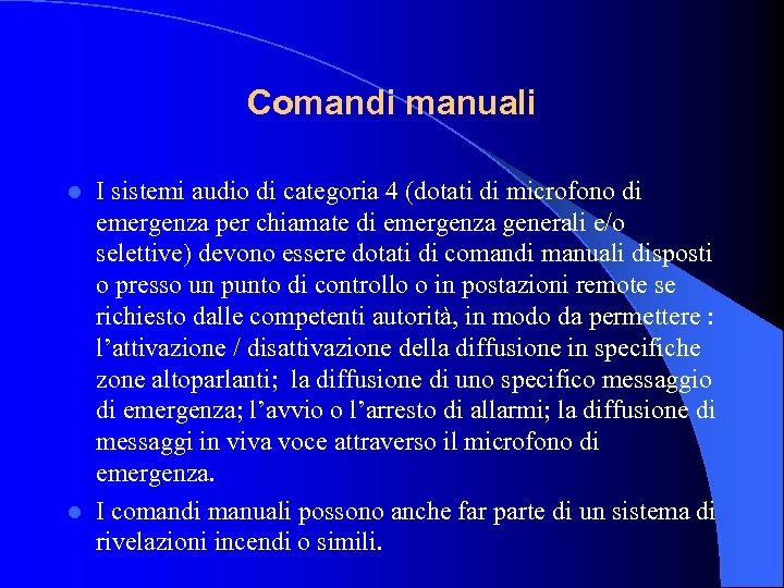 Comandi manuali I sistemi audio di categoria 4 (dotati di microfono di emergenza per
