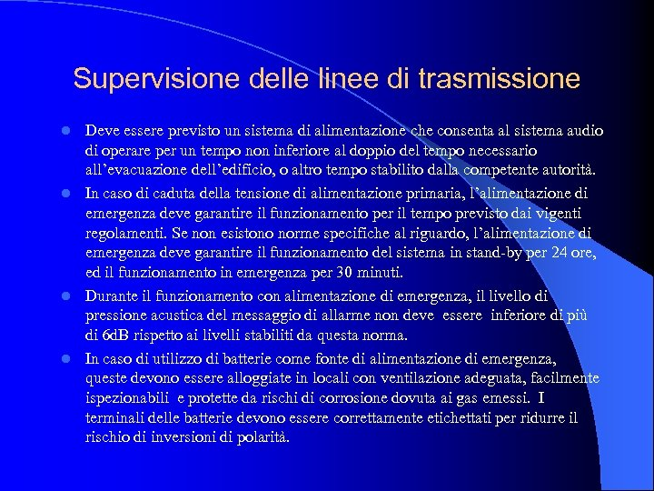 Supervisione delle linee di trasmissione Deve essere previsto un sistema di alimentazione che consenta