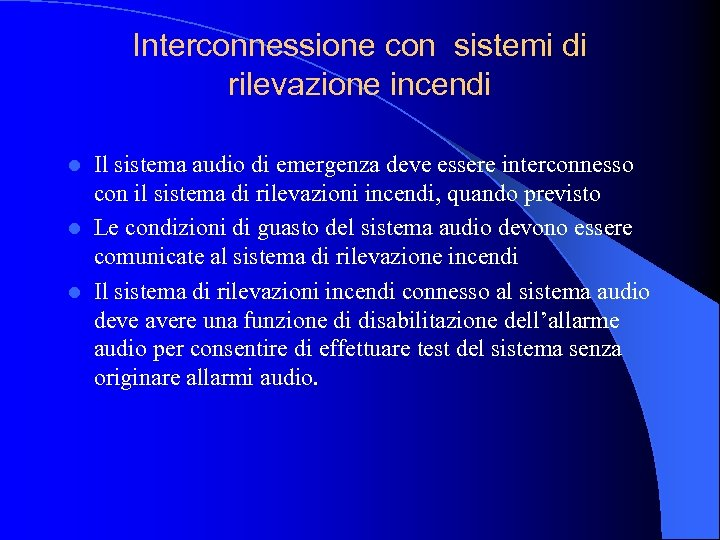 Interconnessione con sistemi di rilevazione incendi Il sistema audio di emergenza deve essere interconnesso