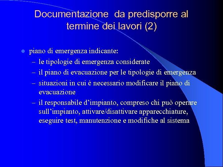 Documentazione da predisporre al termine dei lavori (2) l piano di emergenza indicante: –