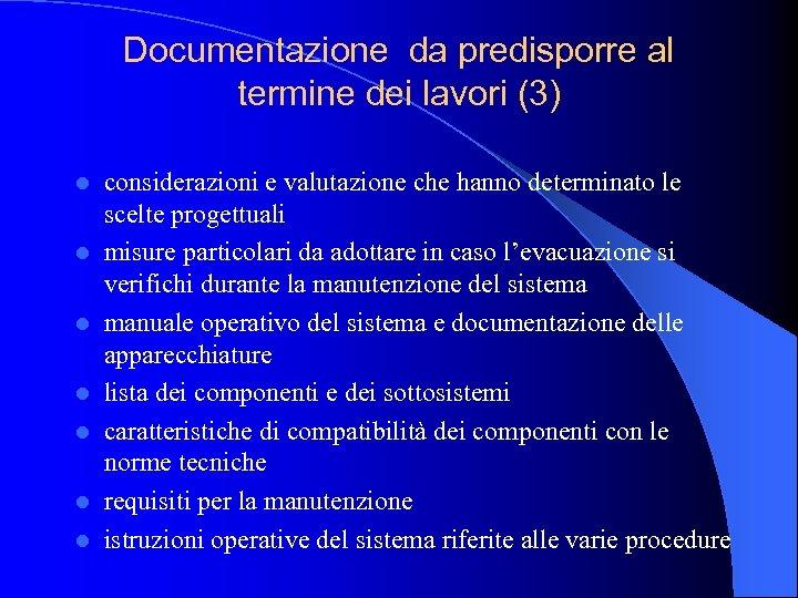 Documentazione da predisporre al termine dei lavori (3) l l l l considerazioni e