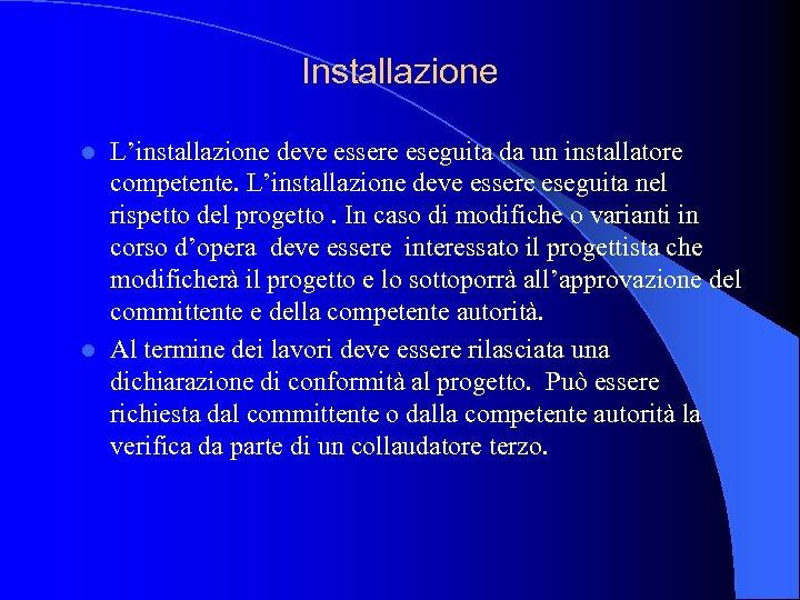 Installazione L'installazione deve essere eseguita da un installatore competente. L'installazione deve essere eseguita nel
