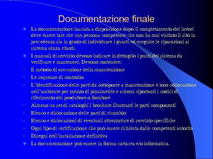 Documentazione finale La documentazione lasciata a disposizione dopo il completamento dei lavori deve essere
