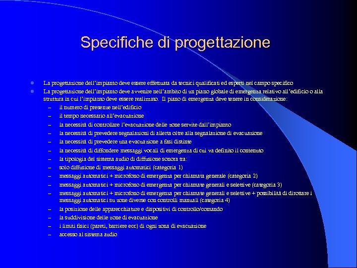 Specifiche di progettazione l l La progettazione dell'impianto deve essere effettuata da tecnici qualificati
