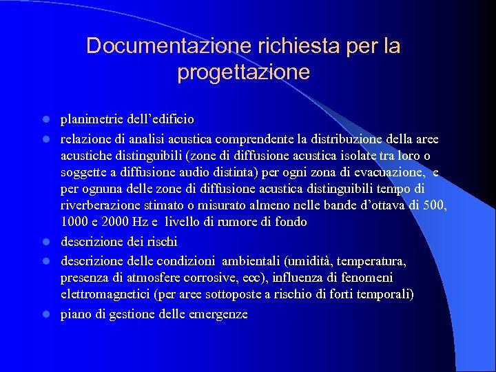 Documentazione richiesta per la progettazione l l l planimetrie dell'edificio relazione di analisi acustica