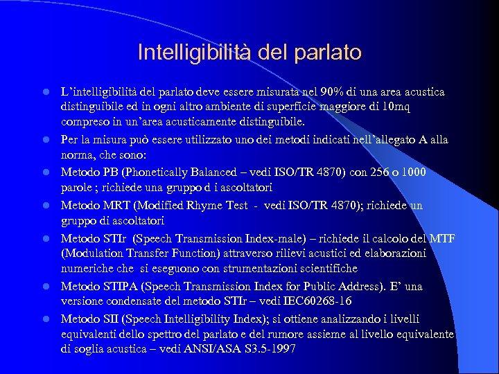 Intelligibilità del parlato l l l l L'intelligibilità del parlato deve essere misurata nel