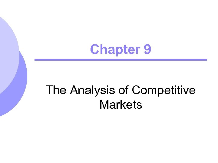 Chapter 9 The Analysis of Competitive Markets