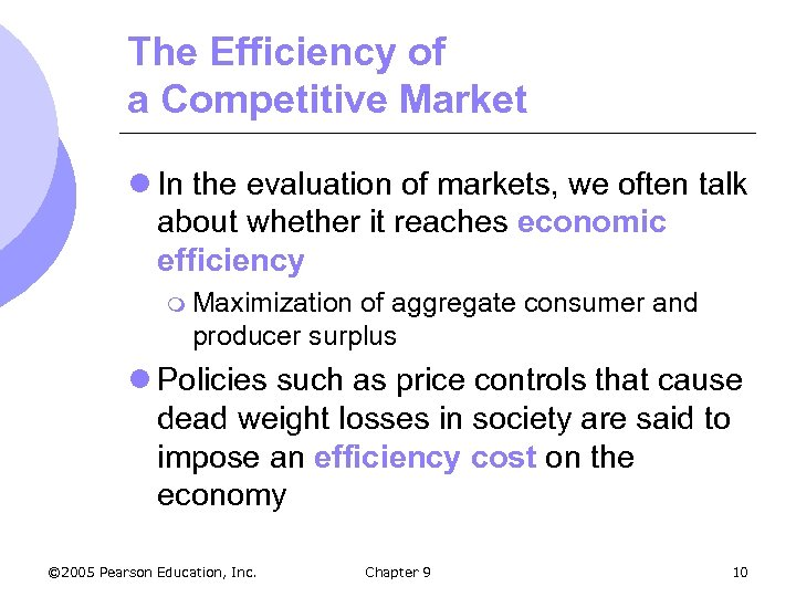 The Efficiency of a Competitive Market l In the evaluation of markets, we often