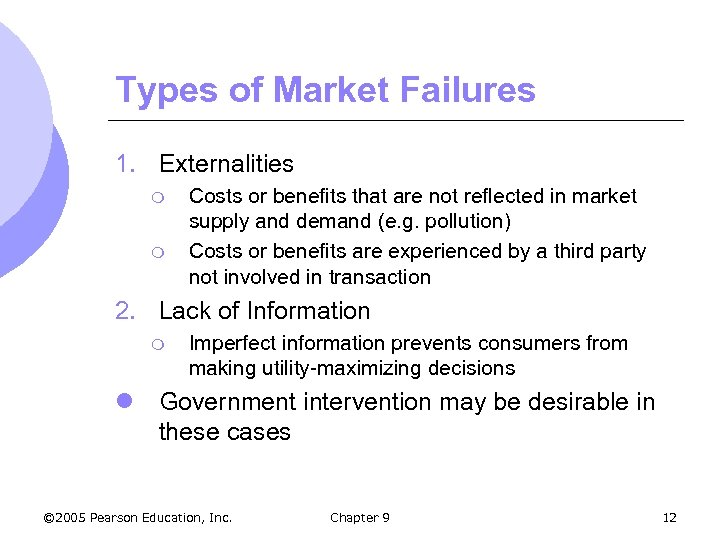 Types of Market Failures 1. Externalities m m Costs or benefits that are not