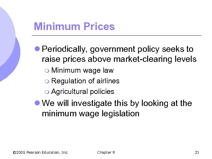 Minimum Prices l Periodically, government policy seeks to raise prices above market-clearing levels m
