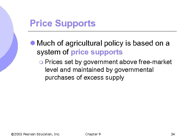 Price Supports l Much of agricultural policy is based on a system of price