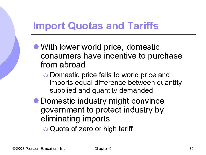 Import Quotas and Tariffs l With lower world price, domestic consumers have incentive to
