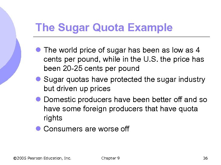 The Sugar Quota Example l The world price of sugar has been as low