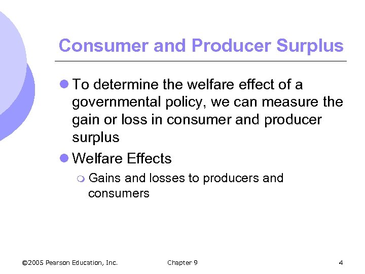 Consumer and Producer Surplus l To determine the welfare effect of a governmental policy,