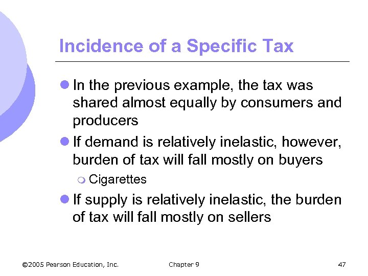 Incidence of a Specific Tax l In the previous example, the tax was shared
