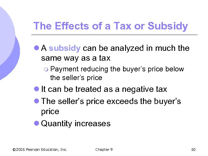 The Effects of a Tax or Subsidy l A subsidy can be analyzed in