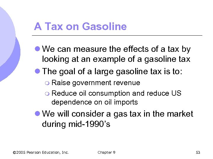 A Tax on Gasoline l We can measure the effects of a tax by