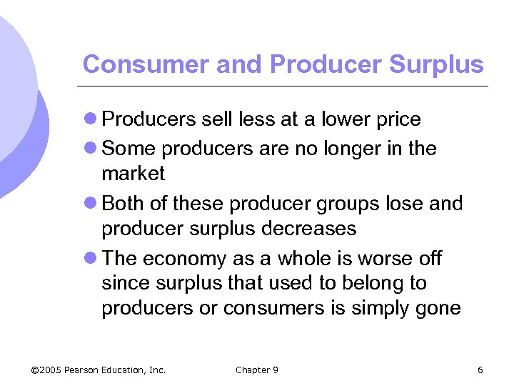 Consumer and Producer Surplus l Producers sell less at a lower price l Some