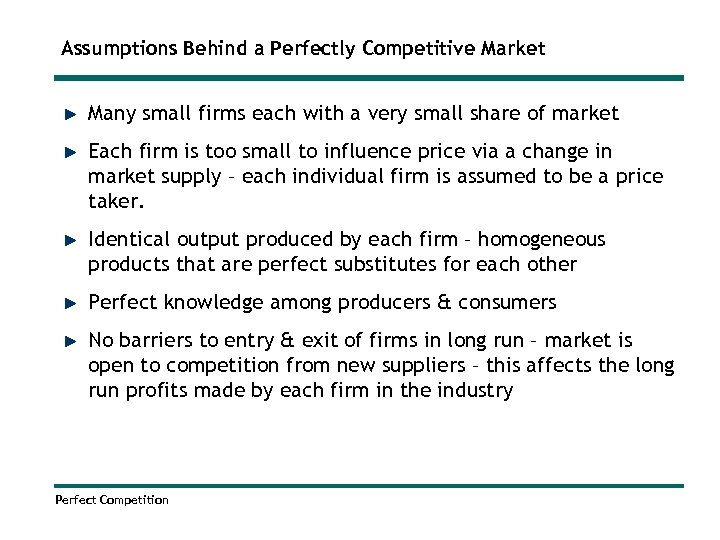 Assumptions Behind a Perfectly Competitive Market Many small firms each with a very small