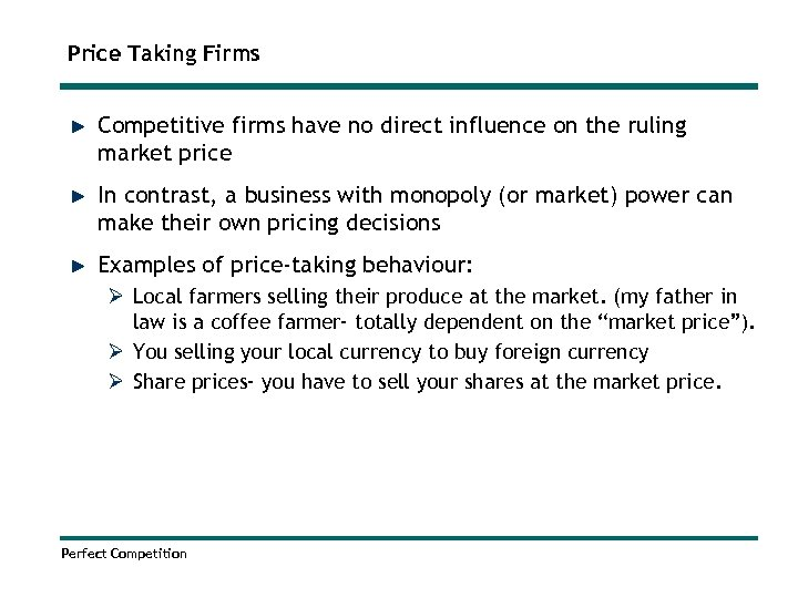 Price Taking Firms Competitive firms have no direct influence on the ruling market price