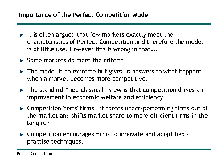 Importance of the Perfect Competition Model It is often argued that few markets exactly