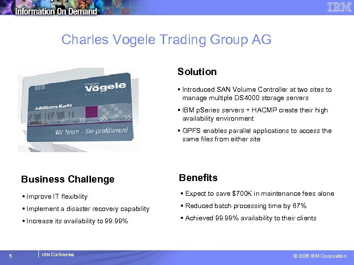 Charles Vogele Trading Group AG Solution § Introduced SAN Volume Controller at two sites