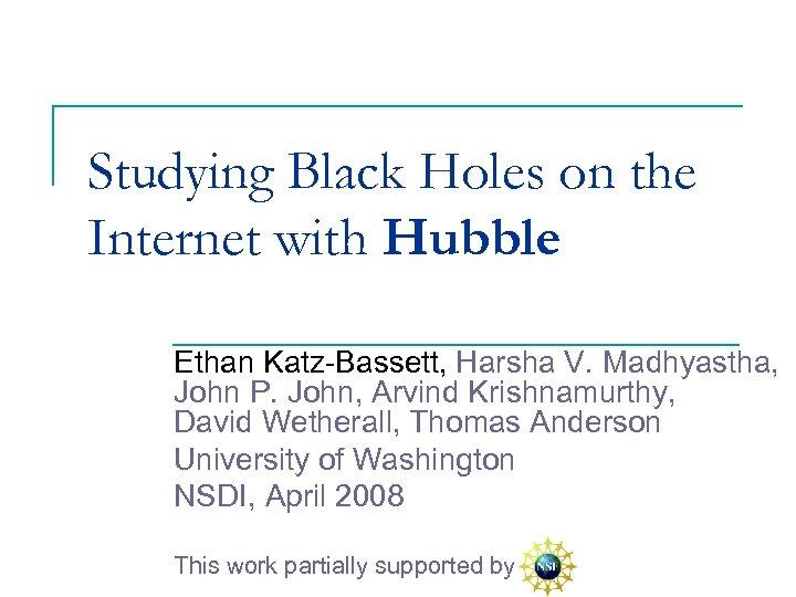 Studying Black Holes on the Internet with Hubble Ethan Katz-Bassett, Harsha V. Madhyastha, John