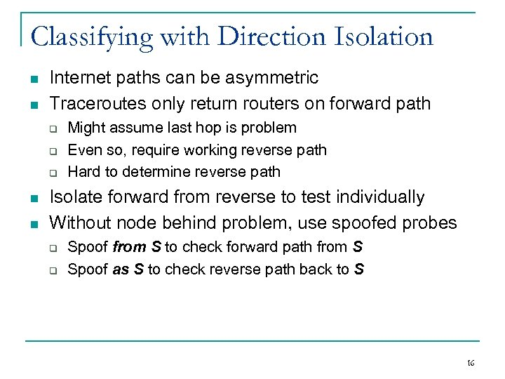 Classifying with Direction Isolation n n Internet paths can be asymmetric Traceroutes only return