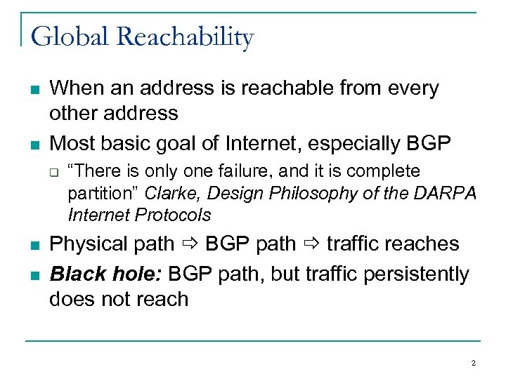 Global Reachability n n When an address is reachable from every other address Most