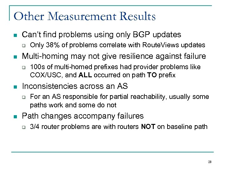 Other Measurement Results n Can't find problems using only BGP updates q n Multi-homing