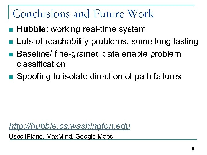 Conclusions and Future Work n n Hubble: working real-time system Lots of reachability problems,