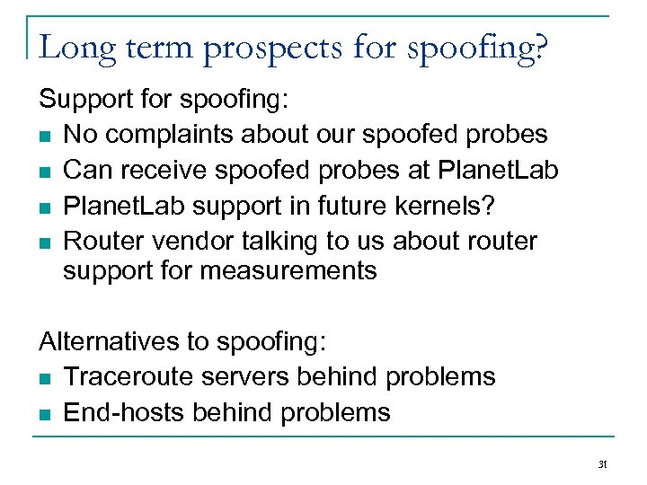 Long term prospects for spoofing? Support for spoofing: n No complaints about our spoofed