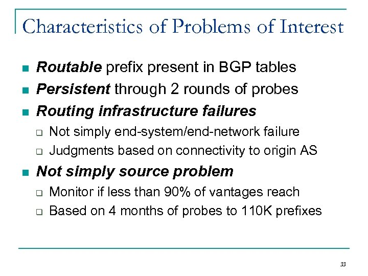 Characteristics of Problems of Interest n n n Routable prefix present in BGP tables