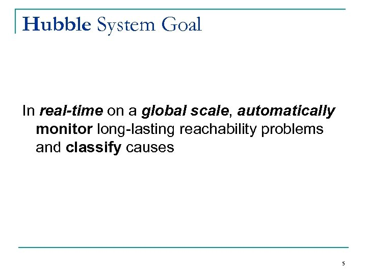 Hubble System Goal In real-time on a global scale, automatically monitor long-lasting reachability problems