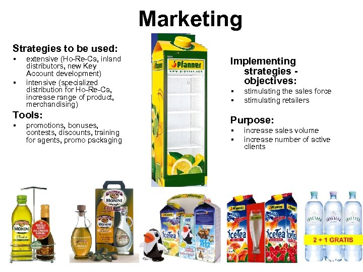 Marketing Strategies to be used: § § extensive (Ho-Re-Ca, inland distributors, new Key Account