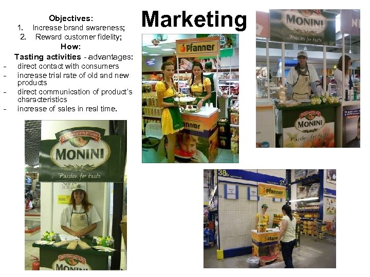 Objectives: - 1. Increase brand awareness; 2. Reward customer fidelity; How: Tasting activities -