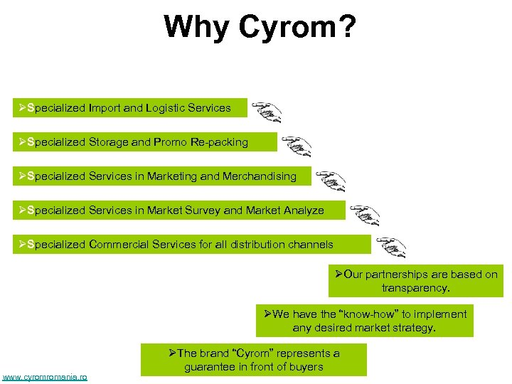 Why Cyrom? ØSpecialized Import and Logistic Services ØSpecialized Storage and Promo Re-packing ØSpecialized Services