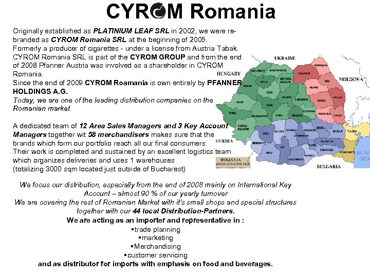 CYR M Romania Originally established as PLATINIUM LEAF SRL in 2002, we were rebranded