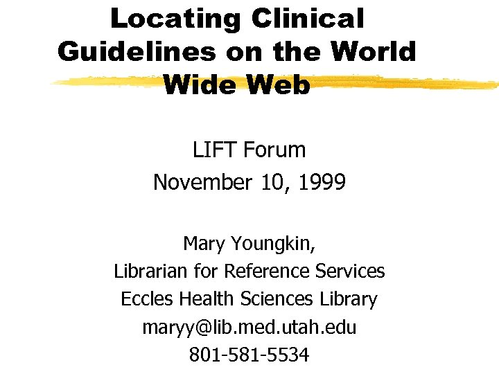 Locating Clinical Guidelines on the World Wide Web LIFT Forum November 10, 1999 Mary