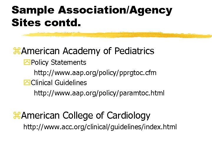 Sample Association/Agency Sites contd. z. American Academy of Pediatrics y. Policy Statements http: //www.