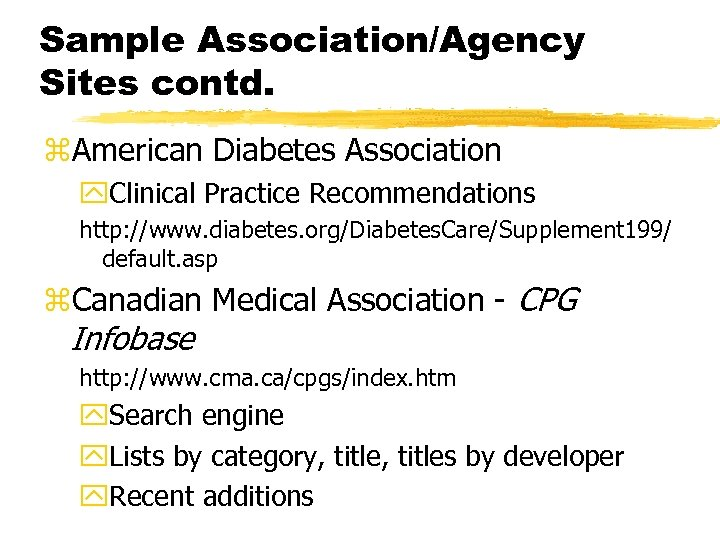 Sample Association/Agency Sites contd. z. American Diabetes Association y. Clinical Practice Recommendations http: //www.