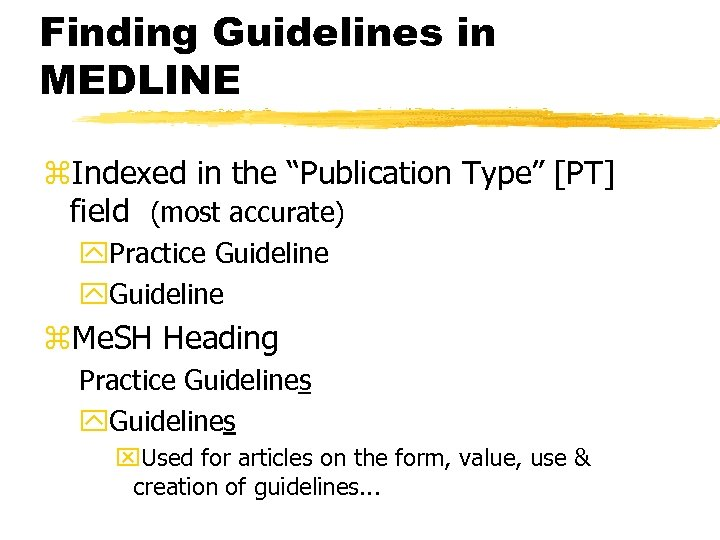 """Finding Guidelines in MEDLINE z. Indexed in the """"Publication Type"""" [PT] field (most accurate)"""