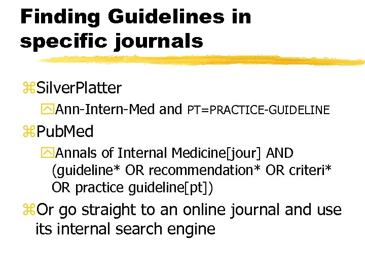 Finding Guidelines in specific journals z. Silver. Platter y. Ann-Intern-Med and PT=PRACTICE-GUIDELINE z. Pub.