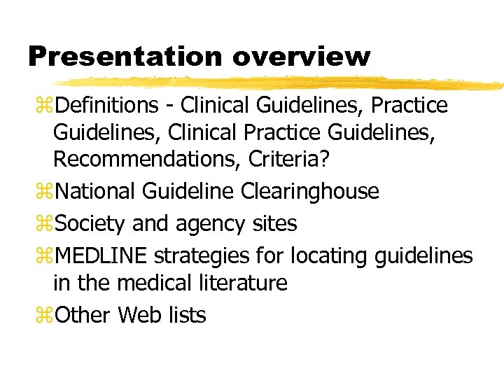 Presentation overview z. Definitions - Clinical Guidelines, Practice Guidelines, Clinical Practice Guidelines, Recommendations, Criteria?